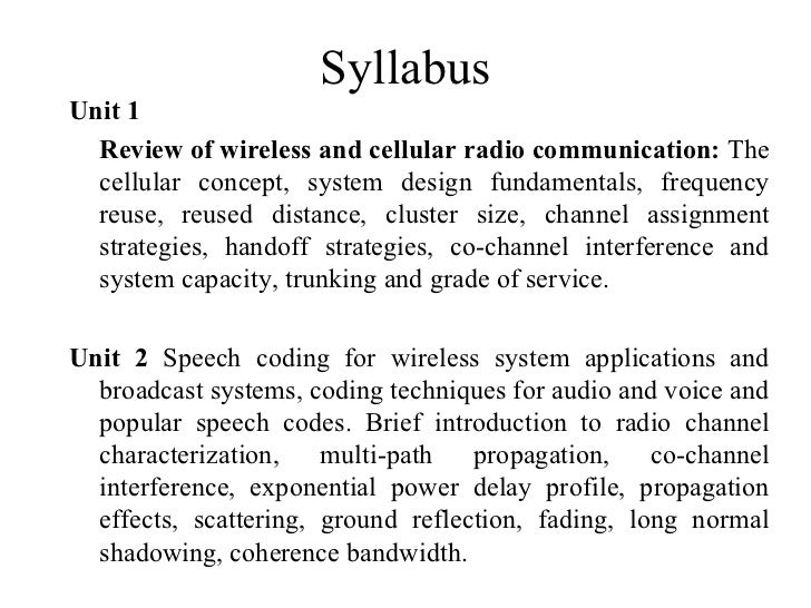 SyllabusUnit 1  Review of wireless and cellular radio communication: The  cellular concept, system design fundamentals, fr...