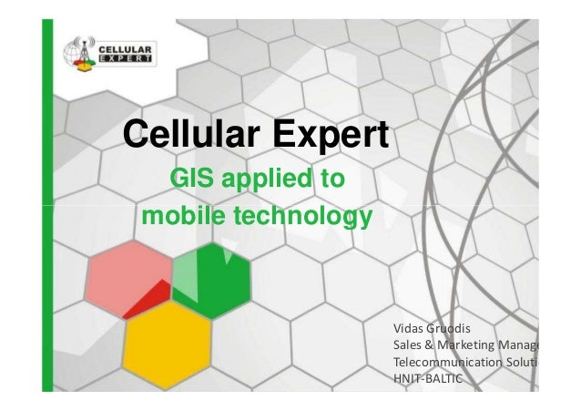 Cellular Expert GIS applied to mobile technologymobile technology Vidas Gruodis Sales & Marketing Manager Telecommunicatio...