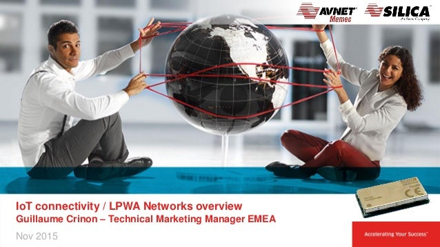IoT connectivity / LPWA Networks overview Guillaume Crinon – Technical Marketing Manager EMEA Nov 2015