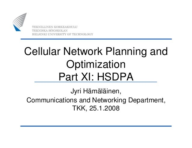 Cellular Network Planning and Optimization Part XI: HSDPA Jyri Hämäläinen, Communications and Networking Department, TKK, ...