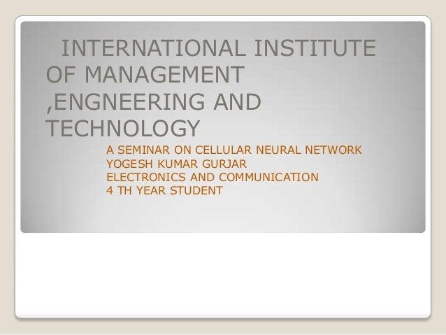 INTERNATIONAL INSTITUTE OF MANAGEMENT ,ENGNEERING AND TECHNOLOGY A SEMINAR ON CELLULAR NEURAL NETWORK YOGESH KUMAR GURJAR ...