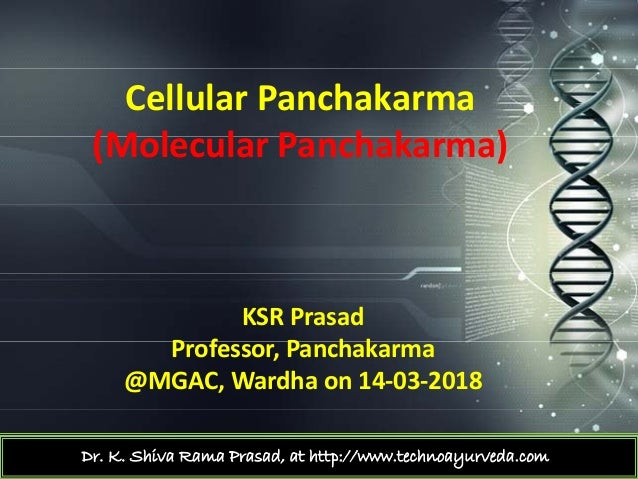 CellularPanchakarma (M l l P h k )(MolecularPanchakarma) KSRPrasad P f P h kProfessor,Panchakarma @MGAC,Wardha on14...
