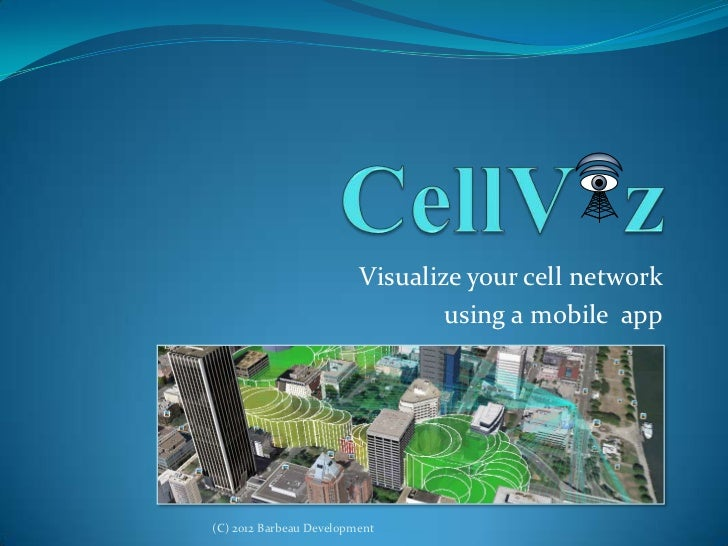 Visualize your cell network                                 using a mobile app(C) 2012 Barbeau Development