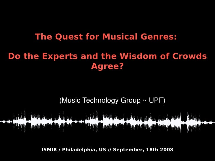 ISMIR / Philadelphia, US // September, 18th 2008 The Quest for Musical Genres: Do the Experts and the Wisdom of Crowds Agr...