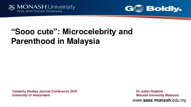 "www.sass.monash.edu.my Celebrity Studies Journal Conference 2016 University of Amsterdam ""Sooo cute"": Microcelebrity and P..."