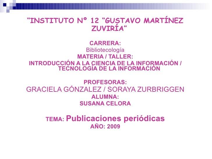 """<ul><li>"""" INSTITUTO Nº 12 """"GUSTAVO MARTÍNEZ ZUVIRÍA"""" </li></ul><ul><li>CARRERA: </li></ul><ul><li>Bibliotecología </li></u..."""