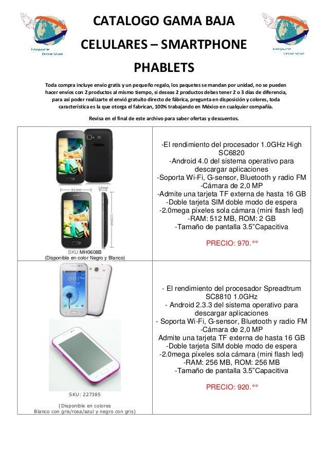 CATALOGO GAMA BAJA CELULARES – SMARTPHONE PHABLETS Toda compra incluye envío gratis y un pequeño regalo, los paquetes se m...
