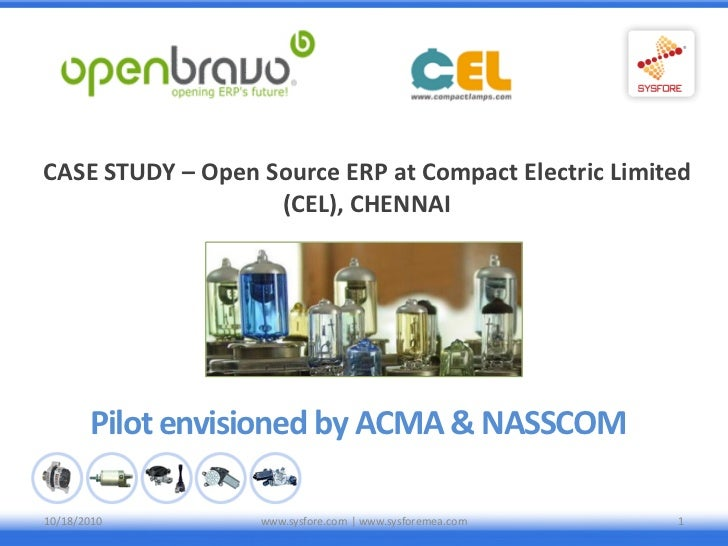 CASE STUDY – Open Source ERP at Compact Electric Limited                   (CEL), CHENNAI       Pilot envisioned by ACMA &...