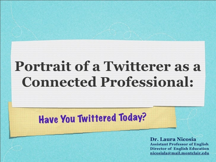 Portrait of a Twitterer as a  Connected Professional:     Ha ve Yo u Tw itte re d To day?                                 ...