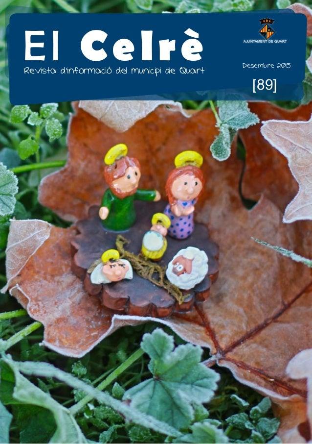 1 El Celrè [89] Revista d'informació del municipi de Quart Desembre 2015 AJUNTAMENT DE QUART