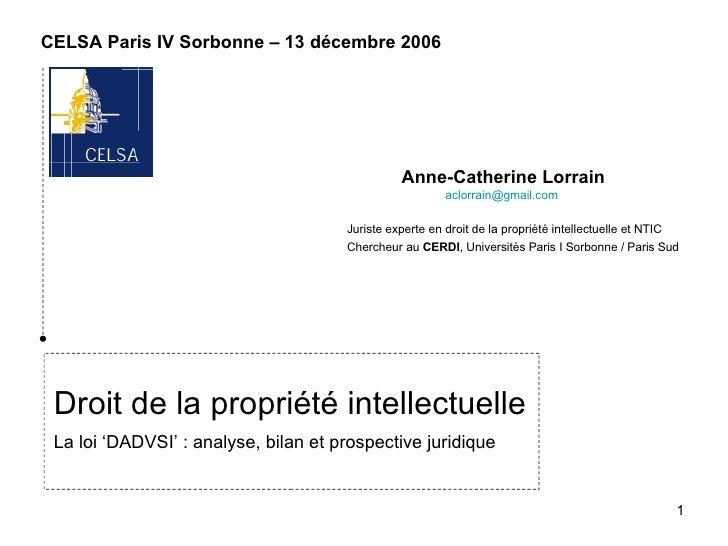 Droit de la propriété intellectuelle La loi 'DADVSI': analyse, bilan et prospective juridique CELSA Paris IV Sorbonne – 1...