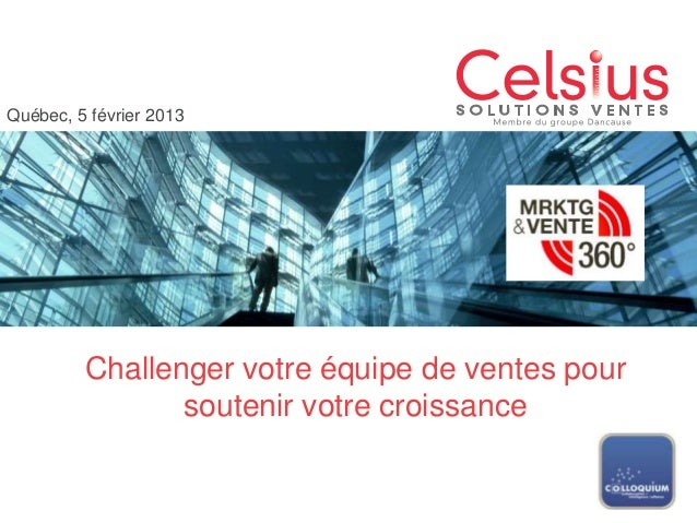 Québec, 5 février 2013         Challenger votre équipe de ventes pour                soutenir votre croissance