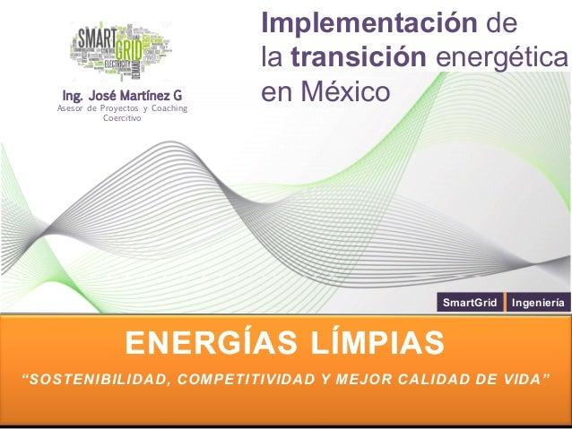 """ENERGÍASENERGÍAS LÍMPIASLÍMPIAS """"SOSTENIBILIDAD, COMPETITIVIDAD Y MEJOR CALIDAD DE VIDA"""" SmartGrid Ingeniería Ing. José Ma..."""