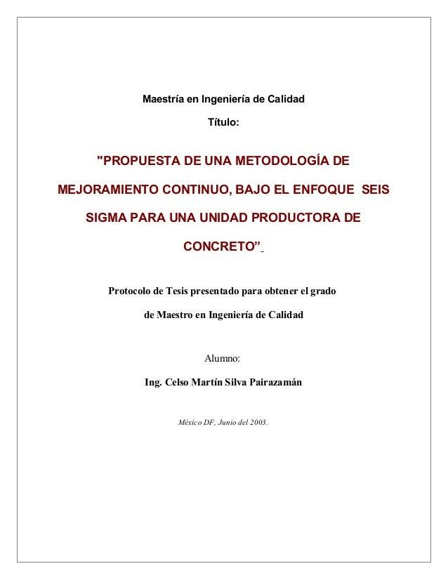 """Maestría en Ingeniería de Calidad Título: """"PROPUESTA DE UNA METODOLOGÍA DE MEJORAMIENTO CONTINUO, BAJO EL ENFOQUE SEIS SIG..."""