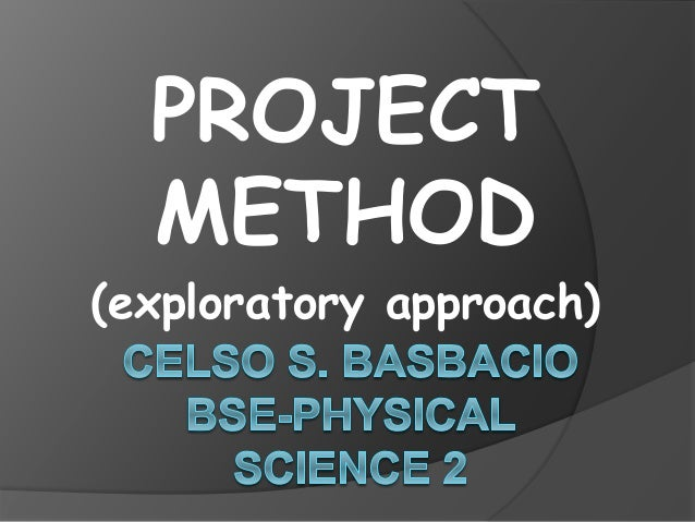 PROJECT  METHOD  (exploratory approach)