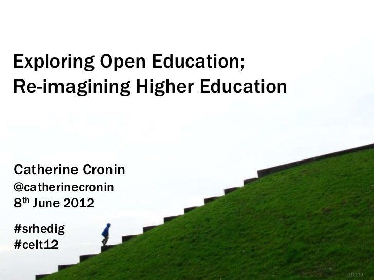 Exploring Open Education;Re-imagining Higher EducationCatherine Cronin@catherinecronin8th June 2012#srhedig#celt12        ...