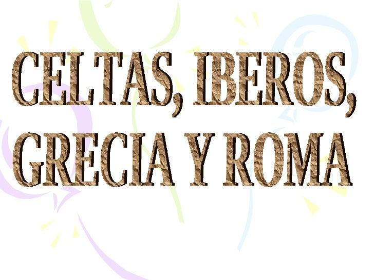 CELTAS, IBEROS, GRECIA Y ROMA