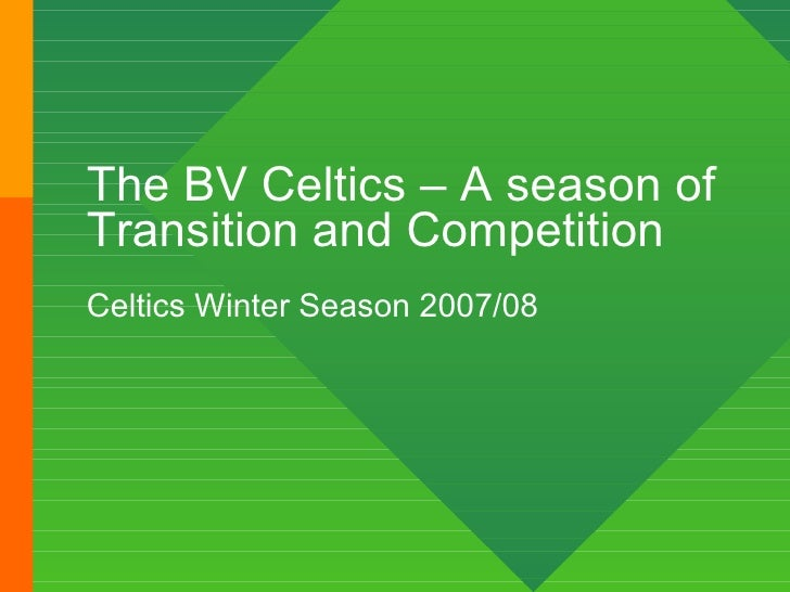 The BV Celtics – A season of Transition and Competition  Celtics Winter Season 2007/08
