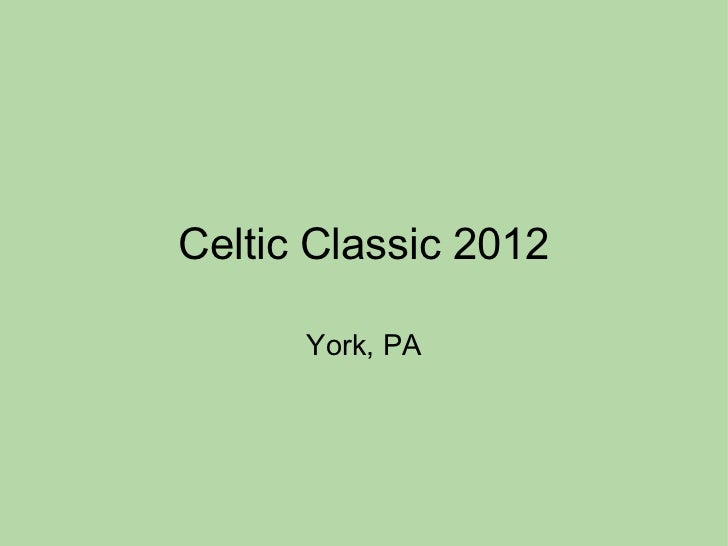 Celtic Classic 2012      York, PA