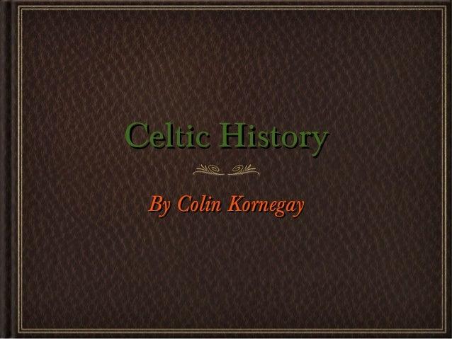 Celtic HistoryCeltic HistoryBy Colin KornegayBy Colin Kornegay
