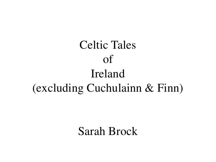 Celtic Tales <br />of<br />Ireland<br />(excluding Cuchulainn & Finn)<br />Sarah Brock<br />