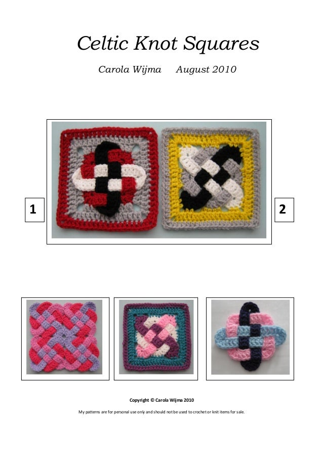Celtic Knot Squares Carola Wijma  August 2010  1  2  Copyright © Carola Wijma 2010 My patterns are for personal use only a...