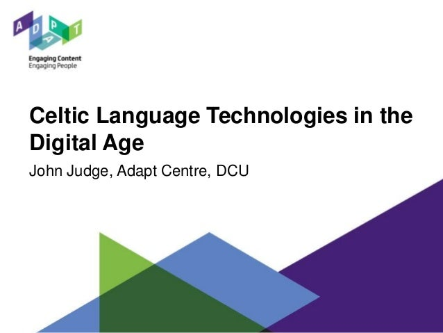 Celtic Language Technologies in the Digital Age John Judge, Adapt Centre, DCU