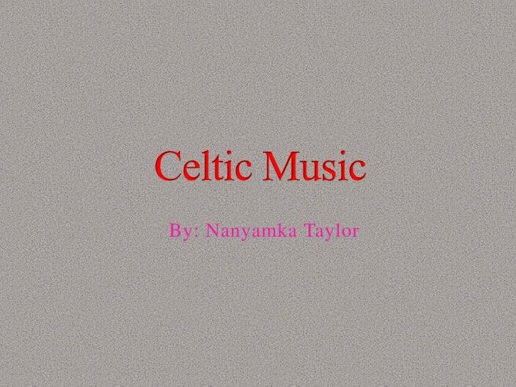 By: Nanyamka Taylor<br />Celtic Music<br />