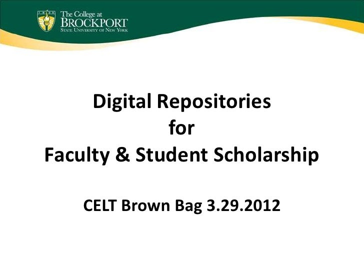 Digital Repositories              forFaculty & Student Scholarship    CELT Brown Bag 3.29.2012
