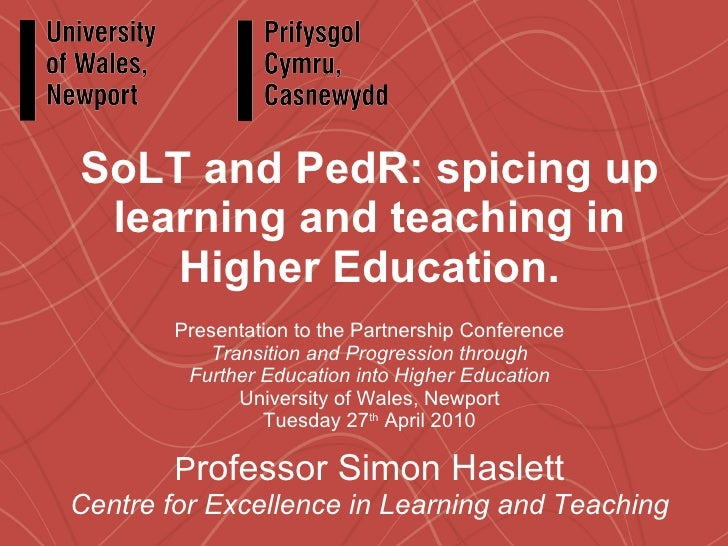 SoLT and PedR: spicing up learning and teaching in Higher Education. Presentation to the Partnership Conference Transition...