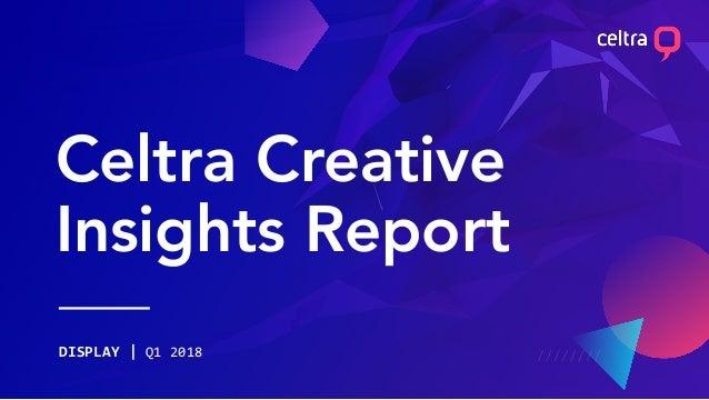Celtra Creative Insights Report DISPLAY | Q1 2018