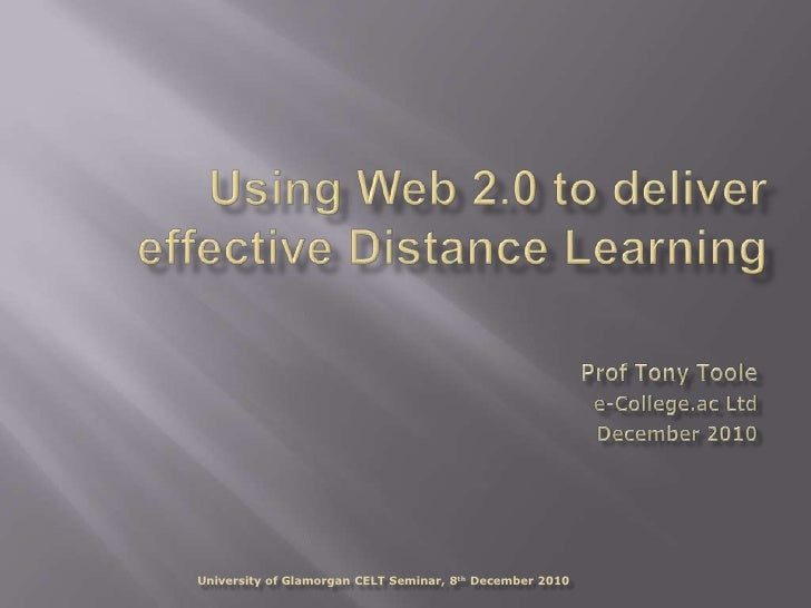 Using Web 2.0 to deliver effective Distance Learning<br />Prof Tony Toole<br />e-College.ac Ltd<br />December 2010<br />Un...