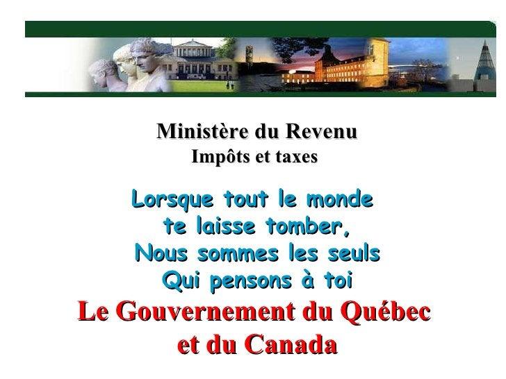 Lorsque tout le monde  te laisse tomber, Nous sommes les seuls Qui pensons à toi Le Gouvernement du Québec  et du Canada M...