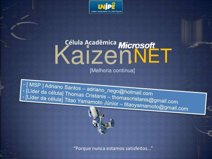Célula Acadêmica<br />Kaizen<br />.NET<br />[Melhoria contínua]<br />- [ MSP ] Adriano Santos – adriano_nego@hotmail.com<b...