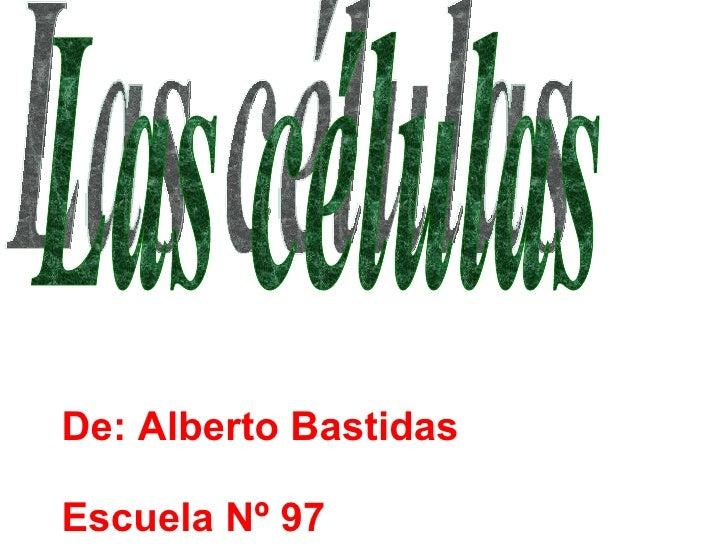 Las células De: Alberto Bastidas Escuela Nº 97