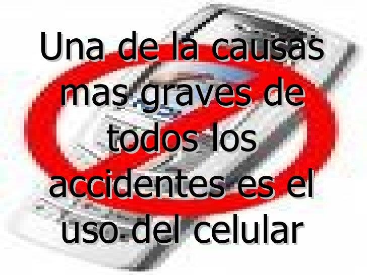 Una de la causas mas graves de todos los accidentes es el uso del celular