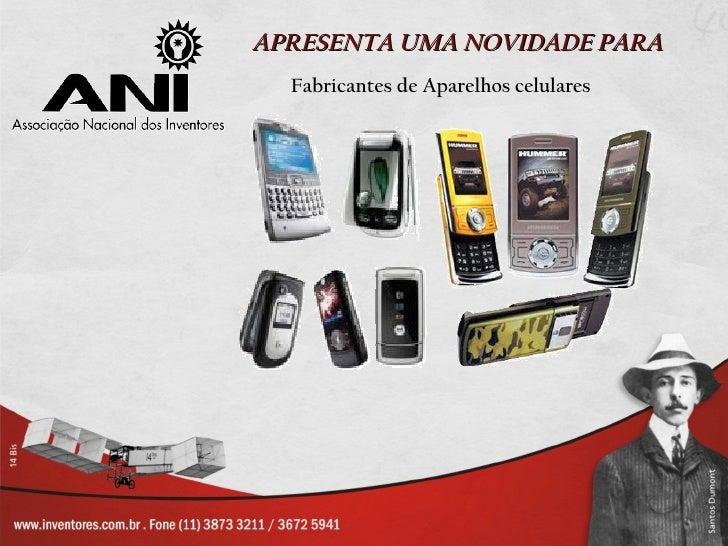APRESENTA UMA NOVIDADE PARA  Fabricantes de Aparelhos celulares
