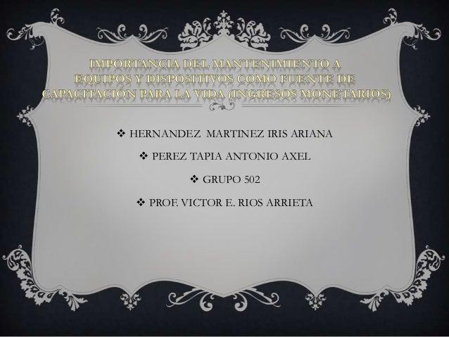  HERNANDEZ MARTINEZ IRIS ARIANA  PEREZ TAPIA ANTONIO AXEL  GRUPO 502   PROF. VICTOR E. RIOS ARRIETA