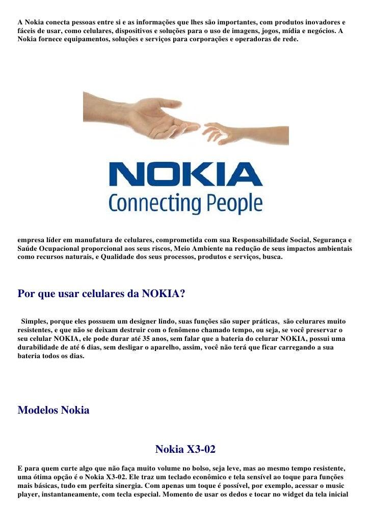 A Nokia conecta pessoas entre si e as informações que lhes são importantes, com produtos inovadores e fáceis de usar, como...