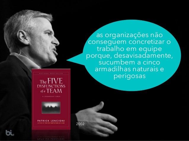 2002 as organizações não conseguem concretizar o trabalho em equipe porque, desavisadamente, sucumbem a cinco armadilhas n...