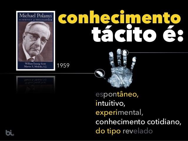 espontâneo, intuitivo, experimental, conhecimento cotidiano, do tipo revelado conhecimento tácito é: 1959