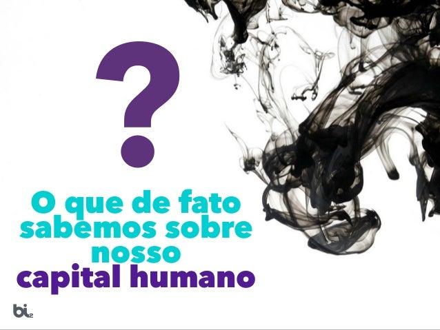 ?O que de fato sabemos sobre nosso capital humano