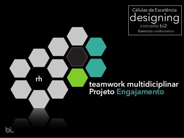 designing Células de Excelência Exercício colaborativo conceito bi2 rh teamwork multidiciplinar Projeto Engajamento
