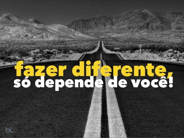 fazer diferente, só depende de você!