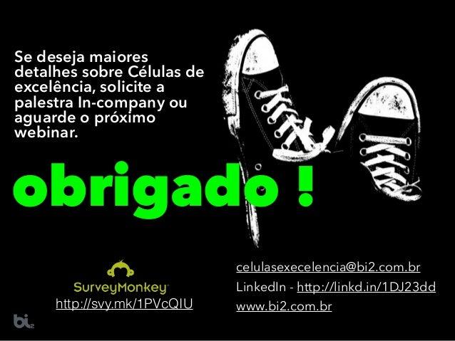 obrigado ! celulasexecelencia@bi2.com.br LinkedIn - http://linkd.in/1DJ23dd www.bi2.com.brhttp://svy.mk/1PVcQIU Se deseja ...