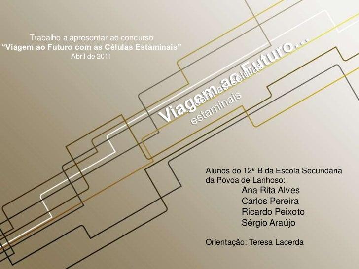 """Trabalho a apresentar ao concurso""""Viagem ao Futuro com as Células Estaminais""""                 Abril de 2011               ..."""