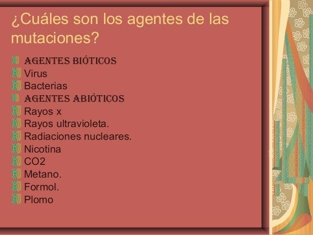 ¿Cuáles son los agentes de lasmutaciones?Agentes bióticosVirusBacteriasAgentes AbióticosRayos xRayos ultravioleta.Radiacio...