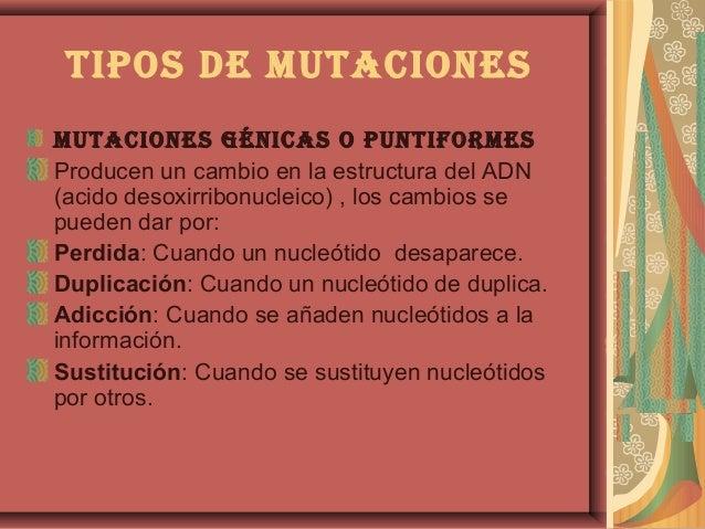 tipos de MutAcionesMutAciones génicAs o puntiforMesProducen un cambio en la estructura del ADN(acido desoxirribonucleico) ...