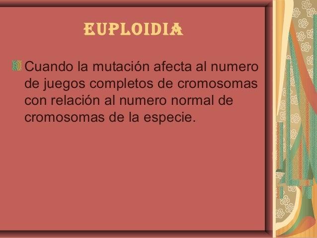 euploidiACuando la mutación afecta al numerode juegos completos de cromosomascon relación al numero normal decromosomas de...