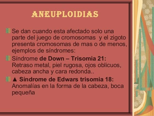 AneuploidiAsSe dan cuando esta afectado solo unaparte del juego de cromosomas y el zigotopresenta cromosomas de mas o de m...